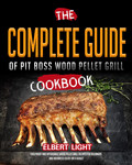 Wood Pellet Smoker and Grill Cookbook, 200 Healthy & Easy Wood Pellet Grill Recipes For Smart People
