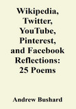 Wikipedia, Twitter, YouTube, Pinterest, and Facebook Reflections: 25 Poems