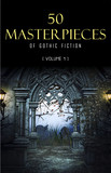 50 Masterpieces of Gothic Fiction Vol. 1: Dracula, Frankenstein, The Tell-Tale Heart, The Picture Of Dorian Gray... (Halloween Stories)