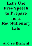 Let's Use Free Speech to Prepare for a Revolutionary Life