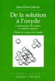 De la solution à l'oxyde - Condensation des cations en solution aqueuse. Chimie de surface des oxyde