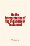 On the Interpretation of the Old and New Testament
