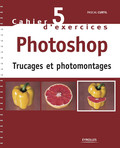 Cahier n°5 d'exercices Photoshop - Trucages et photomontages