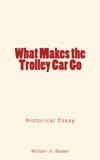 What Makes the Trolley Car Go