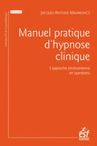 Manuel pratique d'hypnose clinique : l'approche ericksonienne en questions