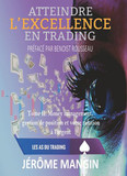 Atteindre l'excellence en trading Tome II