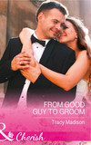 From Good Guy To Groom