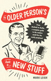 The Older Person's Guide to New Stuff