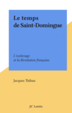 Le temps de Saint-Domingue