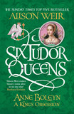 Six Tudor Queens: Anne Boleyn, A King's Obsession