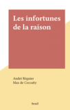 Les infortunes de la raison