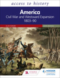 Access to History: America: Civil War and Westward Expansion 1803–90 Sixth Edition