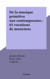 De la musique primitive aux contemporains : 65 vocations de musiciens
