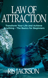Law of Attraction: Transform Your Life and Achieve Anything - The Basics for Beginners