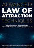 Advanced Law of Attraction Techniques: Mastering Powerful Manifestation and Attraction Techniques to 10X What You Want in Life