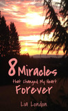 8 Miracles that Changed My Heart Forever