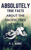 Absolutely True Facts About the Pacific Tree Octopus