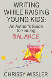 Writing While Raising Young Kids: An Author's Guide to Finding Balance