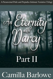 An Eternity with Darcy Part II: A Paranormal Pride and Prejudice Intimate Variation Trilogy