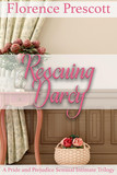 Rescuing Darcy: A Pride and Prejudice Sensual Intimate Trilogy