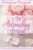 An Astonishing Arrival: A Pride and Prejudice Sensual Intimate
