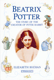 Beatrix Potter The Story of the Creator of Peter Rabbit