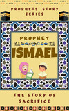 Prophet Ismael ; The Story of Sacrifice