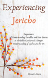 Experiencing Jericho:  Importance of Understanding Parables and How Stories in the Bible Can Reveal a Deeper Understanding of God's Love for Us.
