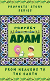 Prophet Adam ; From Heavens to the Earth