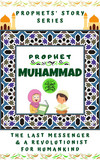 Prophet Muhammad (P.B.U.H) ; The Last Messenger & A Revolutionist for Humankind