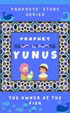 Prophet Yunus ; The Owner of the Fish