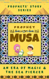 Prophet Musa ; An Era of Magic and The Sea Piercer