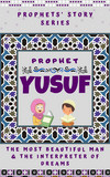 Prophet Yusuf ; The Most Beautiful Man & Interpreter of Dreams