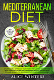 Mediterranean Diet: A Sustainable Approach That Works for Lasting Weight Loss. With 14 Day Meal Plan, Quick, Easy and Healthy Recipes with Tips and Secrets for Success with The Mediterranean Diet.