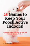 25 Games to Keep Your Pooch Active Indoors!   A Guide on how to Keep Your Pet Busy and Mentally Stimulated Indoors