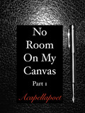 No Room On My Canvas Part 1