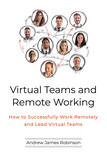 Virtual Teams and Remote Working: How to Successfully Work Remotely and Lead Virtual Teams