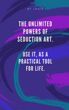 The Unlimited Powers of Seduccion Art