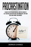 Procrastination: a Guide to Stop Procrastination, Learn the Science of Self-Discipline, Motivation and Time Management, Find Your Focus and Change Your Mindset