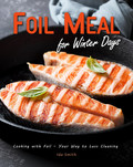 Foil Meal for Winter Days: Cooking with Foil – Your Way to Less Cleaning