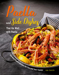 Paella and Side Dishes That Go Well with Paella: The Best Paella Recipes for You and Your Family!