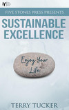 Five Stones Press Presents Sustainable Excellence: Ten Principles To Leading Your Uncommon And Extraordinary Life