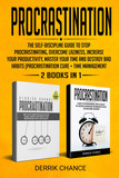 Procrastination: the Self-Discipline Guide to Stop Procrastinating, Overcome Laziness, Increase Your Productivity, Master Your Time and Destroy Bad Habits (Procrastination Cure + Time Management)