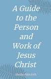 A Guide to the Person and Work of Jesus Christ