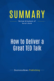 Summary: How to Deliver a Great TED Talk