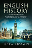 English History: A Concise Overview of the History of England from Start to End
