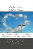 Experience God's Love: By Revival Waves of Glory School of the Supernatural