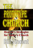 The Prototype Church: Heaven's Strategies for Today's Church