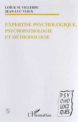 EXPERTISE PSYCHOLOGIQUE, PSYCHOPATHOLOGIE ET METHODOLOGIE