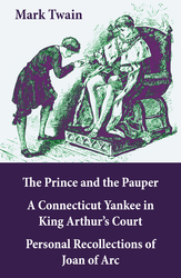 The Prince and the Pauper + A Connecticut Yankee in King Arthur's Court + Personal Recollections of Joan of Arc